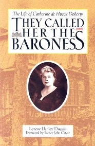 They Called Her the Baroness: The Life of Catherine de Hueck Doherty  -     By: Lorene Hanley Duquin