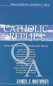 Catholic Replies: Answers to Over 800 of the Most Often Asked Questions about Religious and Moral Issues  -     By: James J. Drummey, Charles E. Rice