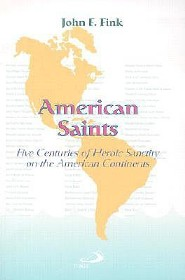 American Saints: Five Centuries of Heroic Sanctity on the American Continents  -     By: John F. Fink