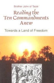 Reading the Ten Commandments Anew: Towards a Land of Freedom  -     By: Brother John of Taize