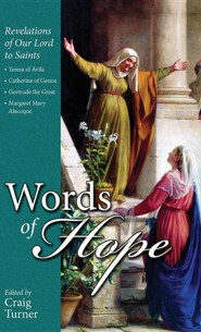 Words of Hope: Revelations of Our Lord to Saints: Teresa of Avila, Catherine of Genoa, Gertrude the Great and Margaret Mary Alacoque  -     By: Craig Turner