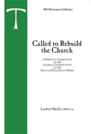 Called to Rebuild the Church: A Spiritual Commentary on the General Constitutions of the Secular Franciscan Order  -     By: Lester Bach