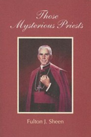 Those Mysterious Priests  -     By: Fulton J. Sheen