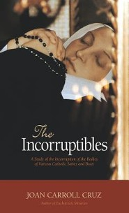 The Incorruptibles: A Study of Incorruption in the Bodies of Various Saints and Beati  -     By: Joan Cruz
