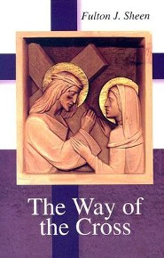 The Way of the Cross  -     By: Fulton J. Sheen