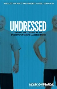 Undressed: Taking Everything Off and Putting on What Matters Most  -     By: Mark Cornelison