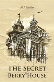 The Secret of Berry House  -     By: M.P. Mueller