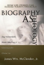 Biography as Theology: How Life Stories Can Remake Today's Theology  -     By: James William McClendon Jr.