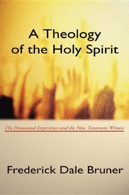 Theology of the Holy Spirit: The Pentecostal Experience and the New Testament Witness  -     By: Frederick D. Bruner
