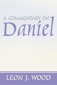 A Commentary on Daniel  -     By: Leon Wood