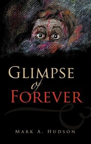 Glimpse of Forever  -     By: Mark A. Hudson