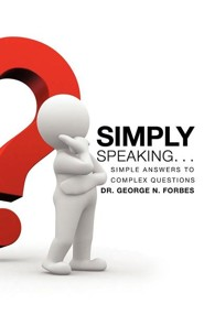 Simply Speaking. . .  -     By: Dr. George N. Forbes