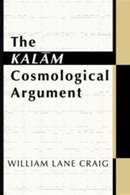 The Kalam Cosmological Argument  -     By: William Lane Craig