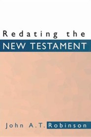 Redating the New Testament  -     By: John A.T. Robinson