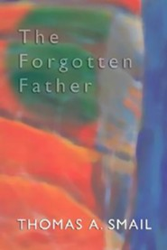 The Forgotten Father  -     By: Thomas A. Smail