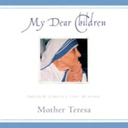 My Dear Children: Mother Teresa's Last Message  -     Edited By: Hiroshi Katayanagi S.J.     By: Mother Teresa of Calcutta