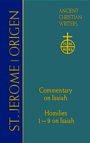 St. Jerome Commentary on Isaiah, Homilies 1-9 on Isaiah Ancient Christian Writers (ACW #68)  -     By: Thomas P. Scheck