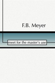 Meet for the Master's Use  -     By: Frederick Brotherton Meyer