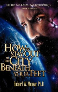 How to Stay Out of the City Beneath Your Feet  -     By: Richard W. Menear