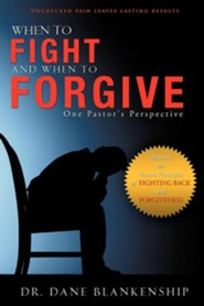 When to Fight and When to Forgive  -     By: Dane Blankenship