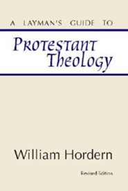 A Layman's Guide to Protestant Theology  -     By: William E. Hordern