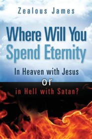 Where Will You Spend Eternity  -     By: Zealous James
