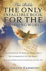 The Bible the Only Infallible Book for the Perishing World  -     By: Jonathan Hammond