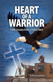 Heart of a Warrior  -     By: Miriam Leimbach
