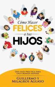 Como Hacer Felices a Tus Hijos  (How to Make Your Children Happy)