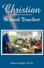 Christian School Teacher  -     By: A. Duane Hooper