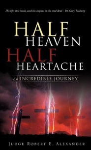 Half Heaven Half Heartache  -     By: Robert E. Alexander
