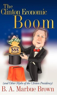 The Clinton Economic Boom  -     By: B.A. Marbue Brown