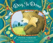Day Is Done  -     By: Peter Yarrow     Illustrated By: Melissa Sweet
