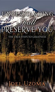 Understanding Shall Preserve You  -     By: Joel Uzoma