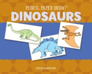 Pencil, Paper, Draw!: Dinosaurs  -     By: Steve Harpster
