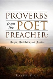 Proverbs from the Poet Preacher  -     By: Ralph Vile