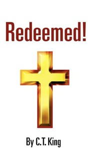 Redeemed!  -     By: C.T. King