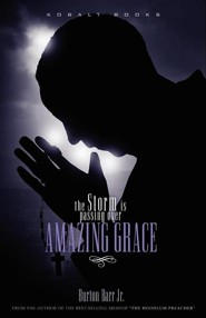 Amazing Grace: The Storm Is Passing Over  -     By: Burton Barr Jr.