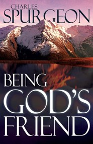 Being God's Friend  -     By: Charles H. Spurgeon