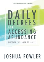 Daily Decrees for Accessing Abundance: Discover The Power of Job 22  -     By: Joshua Fowler