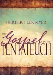 The Gospel in The Pentateuch  -     By: Herbert Lockyer