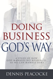 Doing Business God's Way: a Study of How God Manages His Resources So We Can Manage Ours  -     By: Dennis Peacocke