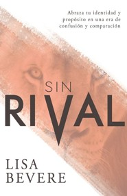 Sin Rival: Abraza Tu Identidad Y Propósito En Una Era De Confusión Y Comparación - Without Rival :Embrace Your Identity and Purpose in An Age of Confusion and Comparison