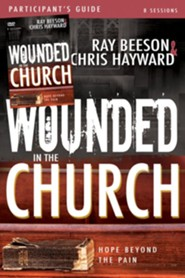 Wounded in the Church: Hope Beyond the Pain, Participant's Guide and DVD: Hope Beyond the Pain