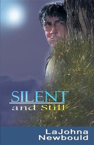 Silent and Still  -     By: Lajohna Newbould