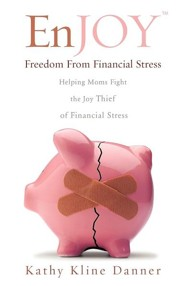 Enjoy Freedom from Financial Stress  -     By: Kathy Kline Danner