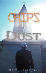 Chips to Dust  -     By: Keith Klempin