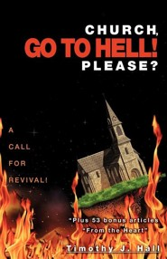 Church, Go to Hell! Please?  -     By: Timothy J. Hall