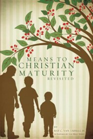 Means to Christian Maturity Revisited  -     By: Ray C. Van Tassell Jr.