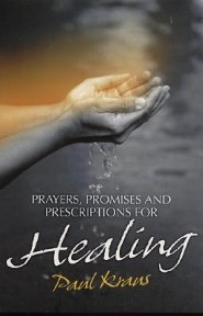 Healing: Prayers, Promises and Prescriptions  -     By: Paul Kraus